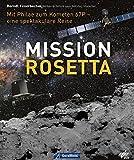 Mission Rosetta. Die spektakuläre Reise der Philae-Sonde zum Kometen Churyumov-Gerasimenko oder Tschuri. Ein Bildband über die Weltraummission der ESA und des DLR vom Planet Erde zum Kometen - Berndt Feuerbacher