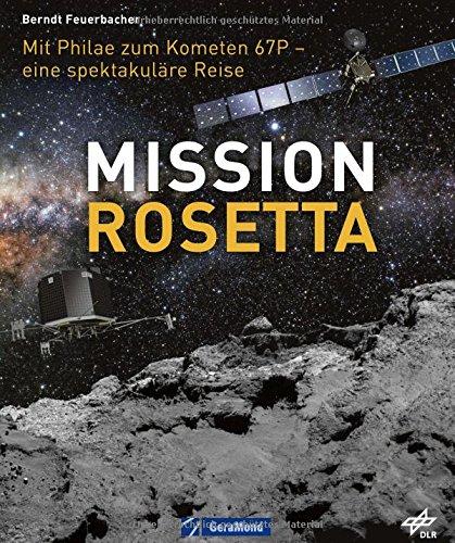 Mission Rosetta. Die spektakuläre Reise der Philae-Sonde zum Kometen Churyumov-Gerasimenko oder Tschuri. Ein Bildband über die Weltraummission der ESA und des DLR vom Planet Erde zum Kometen