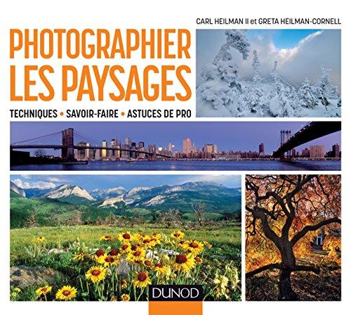 Photographier les paysages - Techniques, savoir-faire et astuces de pro