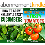 How To Grow Healthy & Tasty Vegetables - 2 books in 1: Covers - Tomatoes and Cucumbers (English Edition)