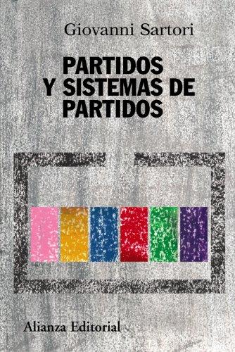 Partidos y sistemas de partidos: Marco para un análisis - Segunda edición ampliada (Alianza Ensayo) por Giovanni Sartori