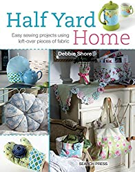 Half Yard Home: Easy Sewing Projects Using Left-Over Pieces of Fabric