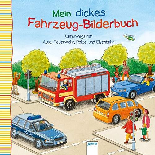 Unterwegs mit Auto, Feuerwehr, Polizei und Eisenbahn: Mein dickes Fahrzeug-Bilderbuch