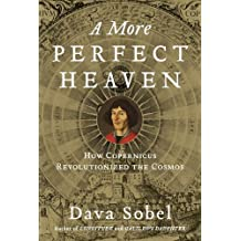 A More Perfect Heaven: How Copernicus Revolutionized the Cosmos by Dava Sobel (2011-10-04)