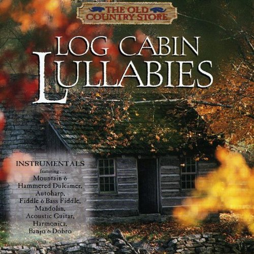 Log Cabin Lullabyes by Old Country Store Series -