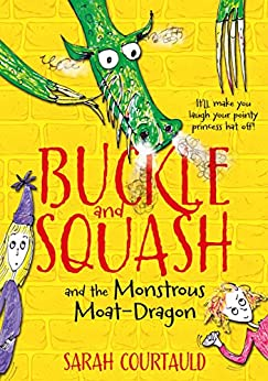 Buckle and Squash and the Monstrous Moat-Dragon by [Courtauld, Sarah]