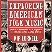 Exploring American Folk Music: Ethnic, Grassroots, and Regional Traditions in the United States