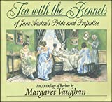 Tea with the Bennets of Jane Austen's Pride & Prejudice - an anthology of recipes