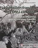 Le bataillon français de l'ONU en Corée (1950-1953) - Le combat méconnu des volontaires français