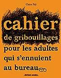 Telecharger Livres Cahier de Gribouillages pour les adultes qui s ennuient au bureau (PDF,EPUB,MOBI) gratuits en Francaise