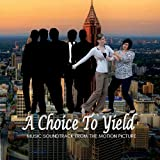 Choice to Yield by A Choice to Yield (Original Motion Picture Soundtr (2013-08-03)