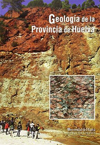 Geología de la provincia de Huelva : XVII Simposio sobre enseñanza de la Geología, celebrado en Huelva, 9 a 14 de julio de 2012