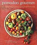 Pomodori gourmet. Oltre 75 deliziose ricette per preparare e gustare pomodori di tutte le varietà. Ediz. illustrata