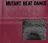 Mutant Beat Dance [Import belge]