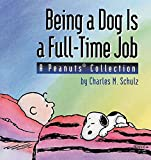 [(Being a Dog is a Full Time Job : A Peanuts Collection)] [By (author) Charles M Schulz] published on (April, 1994)