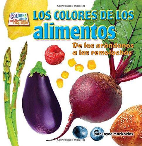 Los Colores de los Alimentos: de los Arandanos A las Remolachas (Los Colores Cuentan Una Historia)