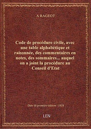 Code de procédure civile, avec une table alphabétique et raisonnée, des commentaires en notes, des par A RAGEOT