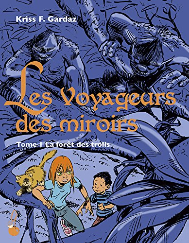 Les voyageurs des miroirs T01: La forêt des trolls