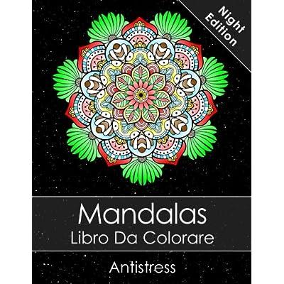 Mandalas Libro Da Colorare Adulti: Un Libro Da Colorare Per Adulti Night Edition + Bonus 60 Pagine Di Mandala Da Colorare Gratuite (Pdf Da Stampare)