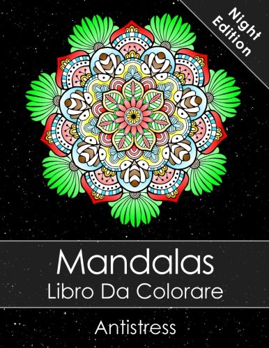 Mandalas Libro Da Colorare Adulti: Un Libro Da Colorare Per Adulti Night Edition + BONUS 60 Pagine Di Mandala Da Colorare Gratuite (PDF da stampare)