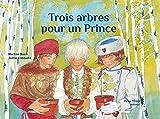 Telecharger Livres Trois arbres pour un prince (PDF,EPUB,MOBI) gratuits en Francaise