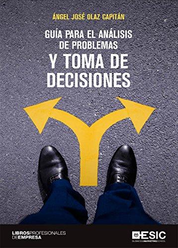 Guía para el análisis de problemas y toma de decisiones por Ángel José Olaz Capitán