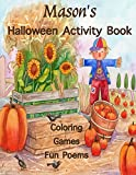 Mason's Halloween Activity Book: (Personalized Books for Children), Halloween Coloring Book, Games: Connect the Dots, Mazes, Crossword Puzzle, & ... gel pens, colored pencils, or crayons