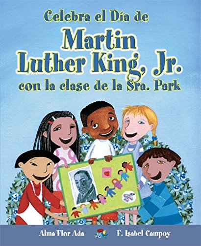 Celebra El Dia de Martin Luther King, Jr. Con La Clase de La Sra. Park (Cuentos para celebrar / Stories to Celebrate) por Alma Flor Ada
