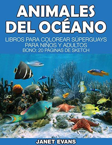 Animales del Oceano: Libros Para Colorear Superguays Para Ninos y Adultos (Bono: 20 Paginas de Sketch)