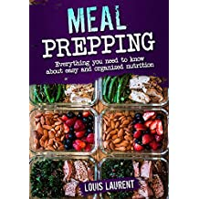 Meal Prep: Eat Safely and Deliciously by learning these rules of Meal Prepping +Bonus Recipes  (Louis Laurent Cookbooks Book 3) (English Edition)