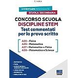 Concorso Scuola Discipline STEM. Test Commentati per la prova scritta: A20 Fisica - A26 Matematica - A27 Matematica e Fisica