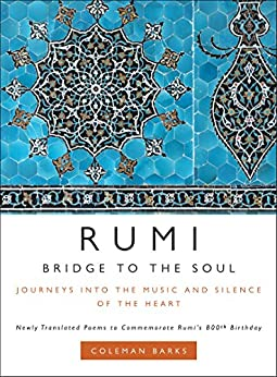 Rumi: Bridge to the Soul: Journeys into the Music and Silence of the Heart by [Barks, Coleman]