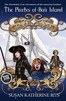 The Pirates of Bair Island (The Absolutely True Adventures of the Amazing Faradays Book 1) by [Rits, Susan]