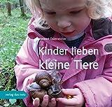 Kinder lieben kleine Tiere: Eine Anleitung zum Kennenlernen von Kleinlebewesen - mit einer herausnehmbaren Bestimmungshilfe