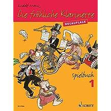 Die fröhliche Klarinette: (Überarbeitete Neuauflage). Spielbuch 1. 2-3 Klarinetten / Klarinette und Klavier. Spielbuch.