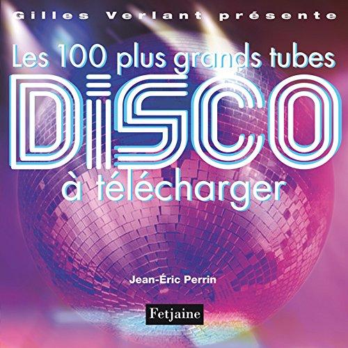 Les 100 plus grands tubes Disco à télécharger par Jean-Eric Perrin