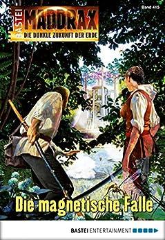 Maddrax - Folge 415: Die magnetische Falle (German Edition) by [Binder, Wolf]
