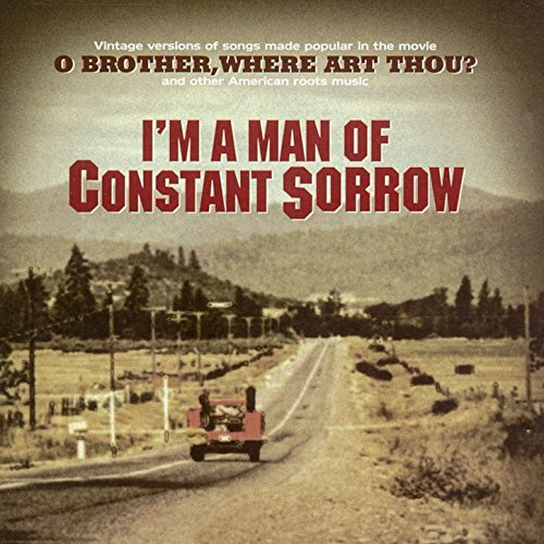 I'm a Man of Constant Sorrow -...