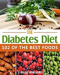 The Diabetes Diet:102 Of The Best Diabetic Foods To Eat! (English Edition)