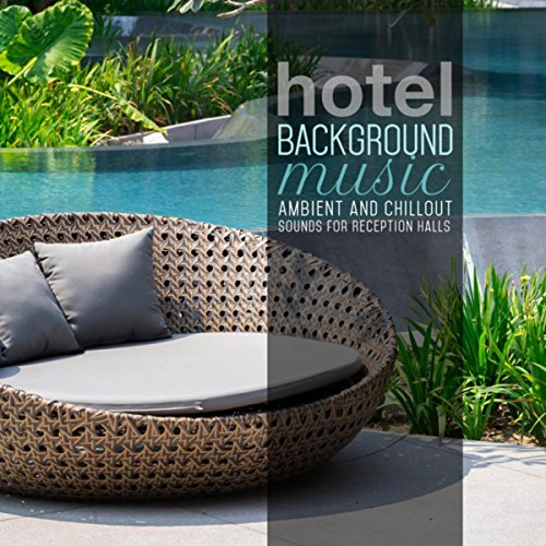 Hotel Background Music: Ambient and Chillout Sounds for Reception Halls