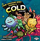 Your Amazing Body Fights a Cold (Your Amazing Body)