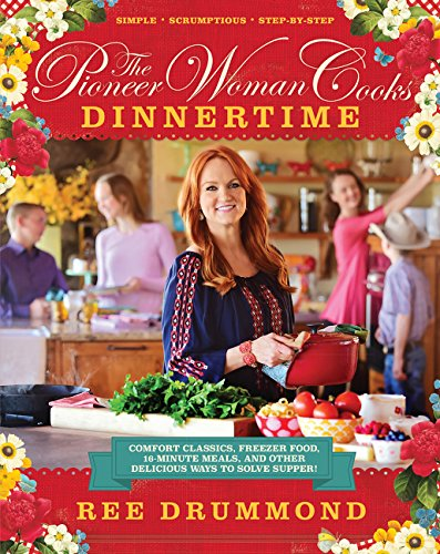 The Pioneer Woman Cooks: Dinnertime: Comfort Classics, Freezer Food, 16-Minute Meals, and Other Delicious Ways to Solve Supper! por Ree Drummond