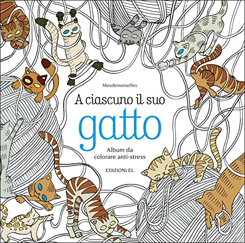 A ciascuno il suo gatto. Album da colorare anti-stress