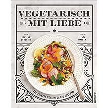 Vegetarisch mit Liebe: 120 Rezepte von Apfel bis Zucchini