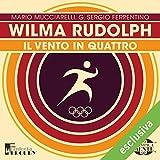 Wilma Rudolph. Il vento in quattro: Olimpicamente