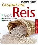 Gesund mit Reis: Nährstoffreich und sättigend. Stoffwechselanregend. Antioxidativ (Herbig Hausapotheke)