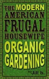 The Modern American Frugal Housewife Book #2: Organic Gardening (English Edition)