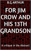 For Jim Crow and his 13th grandson: A critique in the Abstract