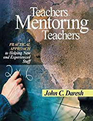 Teachers Mentoring Teachers: A Practical Approach to Helping New and Experienced Staff