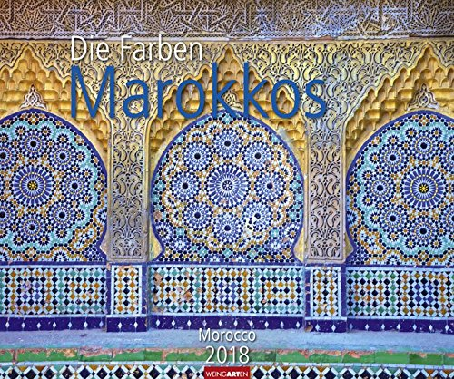 Die Farben Marokkos - Kalender 2018 (Marokko-kalender)